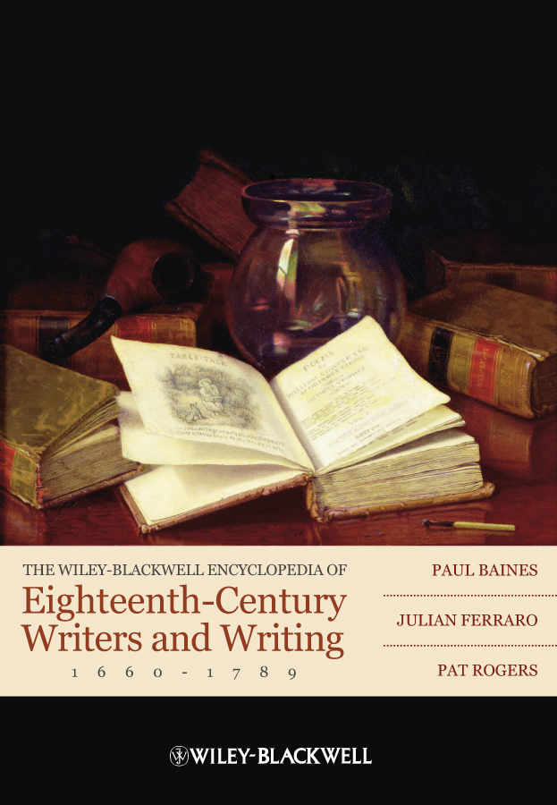 Paul Baines The Wiley-Blackwell Encyclopedia of Eighteenth-Century Writers and Writing 1660 - 1789