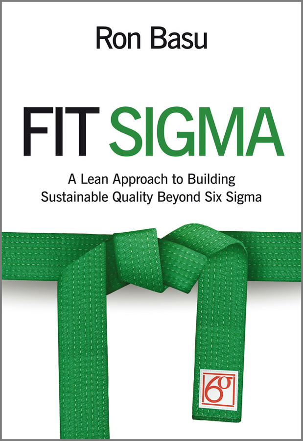 Ron Basu Fit Sigma. A Lean Approach to Building Sustainable Quality Beyond Six Sigma george eckes six sigma team dynamics the elusive key to project success