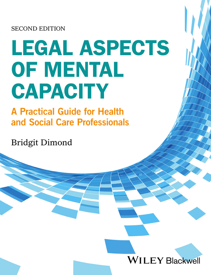 Bridgit Dimond C. Legal Aspects of Mental Capacity. A Practical Guide for Health and Social Care Professionals thomas godolphin rooper apperception or the essential mental operation in the act of learning an