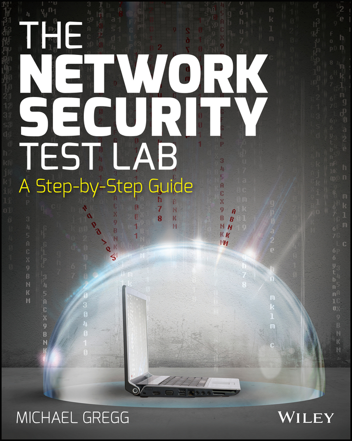 Michael Gregg The Network Security Test Lab. A Step-by-Step Guide michael gregg the network security test lab a step by step guide