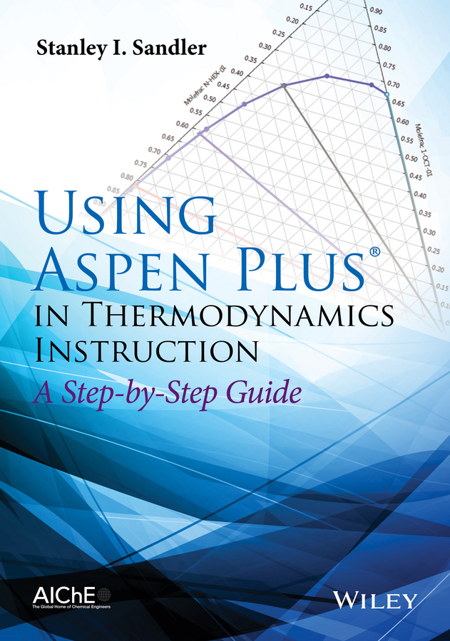 Stanley Sandler I. Using Aspen Plus in Thermodynamics Instruction. A Step-by-Step Guide steve slavin geometry a self teaching guide