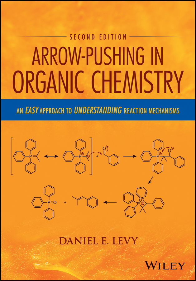 Daniel Levy E. Arrow-Pushing in Organic Chemistry. An Easy Approach to Understanding Reaction Mechanisms felix carroll a solutions manual for perspectives on structure and mechanism in organic chemistry