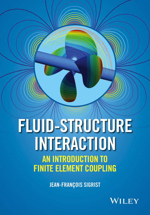 Jean-François Sigrist Fluid-Structure Interaction. An Introduction to Finite Element Coupling cho w s to stochastic structural dynamics application of finite element methods