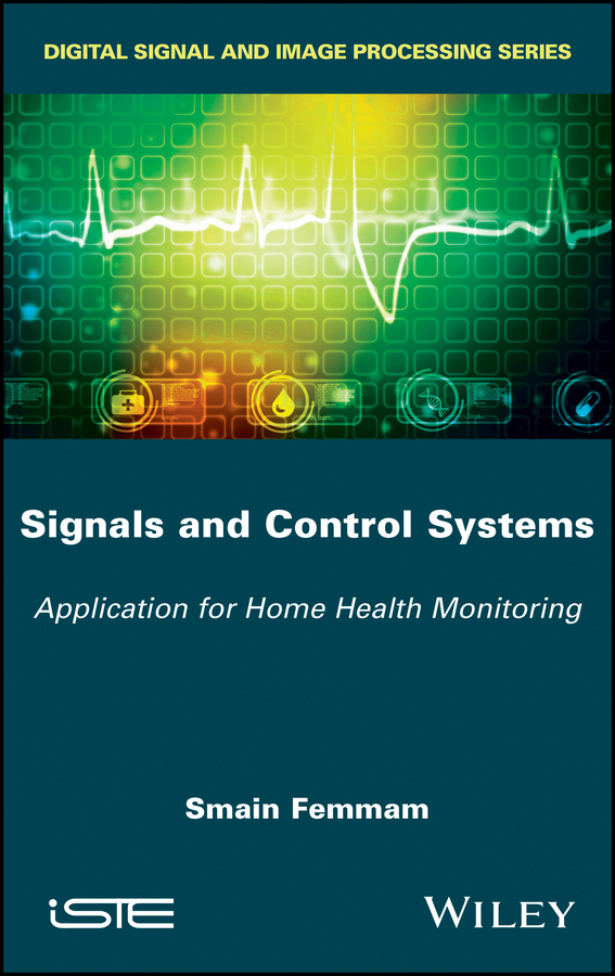 Smain Femmam Signals and Control Systems. Application for Home Health Monitoring