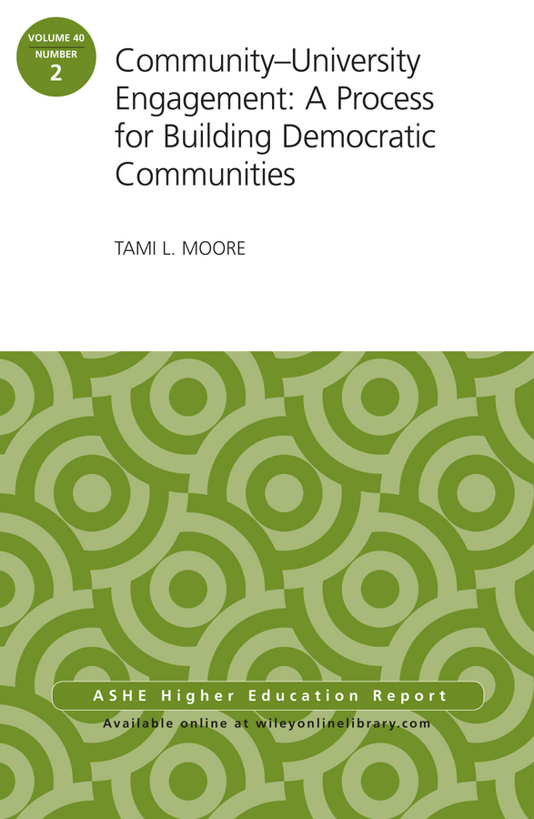 Tami Moore L. Community-University Engagement: A Process for Building Democratic Communities. ASHE Higher Education Report, 40:2 все цены
