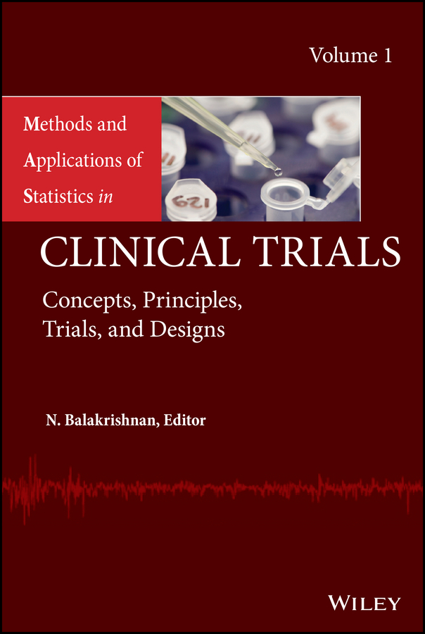 N. Balakrishnan Methods and Applications of Statistics in Clinical Trials, Volume 1. Concepts, Principles, Trials, and Designs