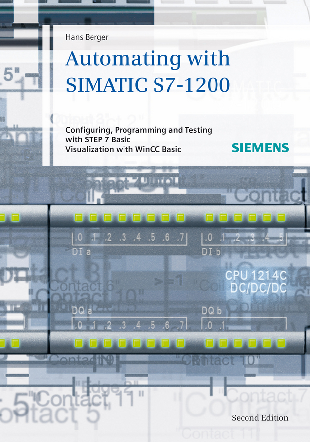 Hans Berger Automating with SIMATIC S7-1200. Configuring, Programming and Testing with STEP 7 Basic hans berger automating with simatic s7 1500 configuring programming and testing with step 7 professional