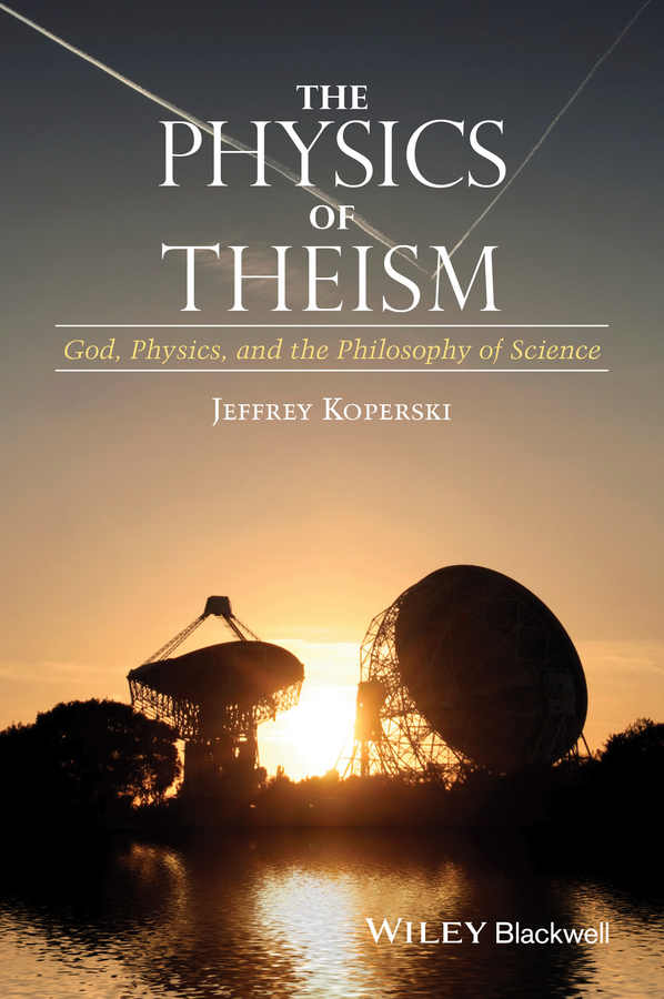 цена на Jeffrey Koperski The Physics of Theism. God, Physics, and the Philosophy of Science