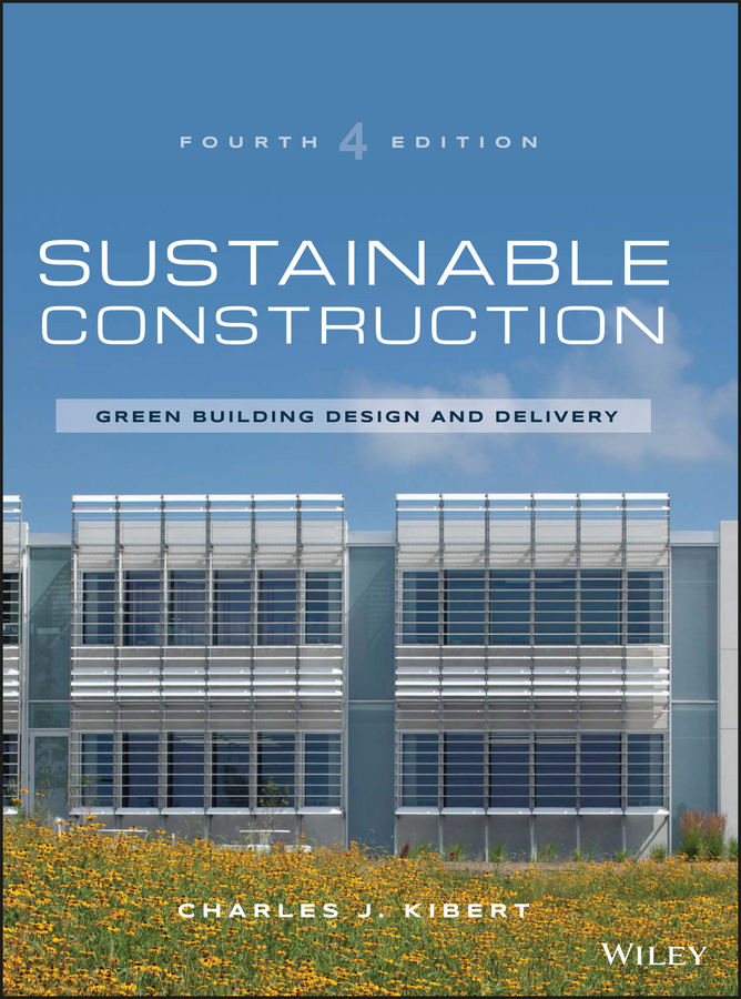 Charles Kibert J. Sustainable Construction. Green Building Design and Delivery charles green h the trusted advisor fieldbook a comprehensive toolkit for leading with trust