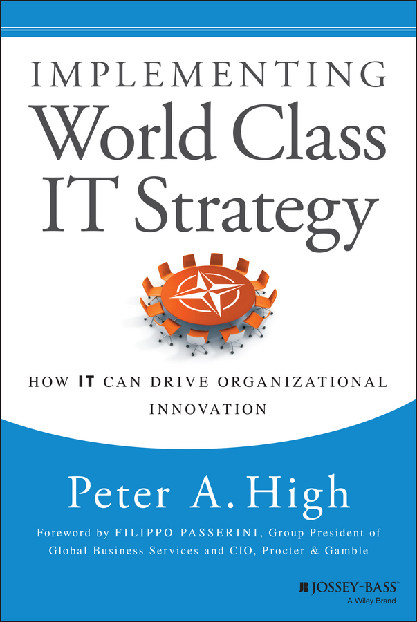 Peter High A. Implementing World Class IT Strategy. How IT Can Drive Organizational Innovation carl speshock h empowering green initiatives with it a strategy and implementation guide