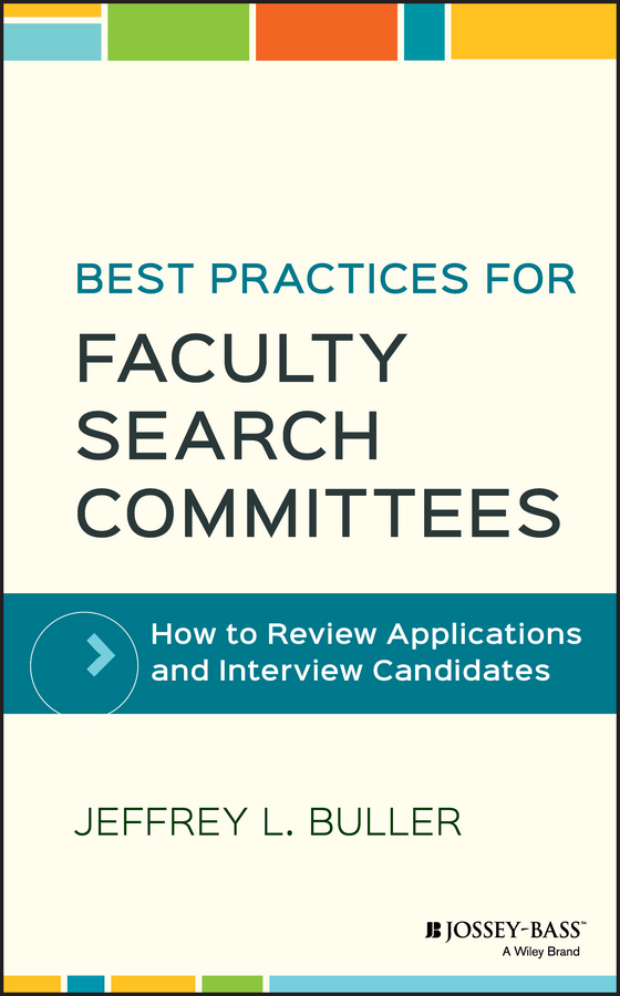 Jeffrey Buller L. Best Practices for Faculty Search Committees. How to Review Applications and Interview Candidates