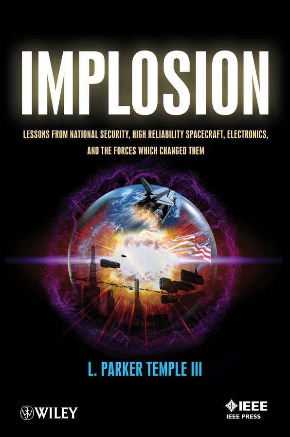 L. Parker Temple, III Implosion. Lessons from National Security, High Reliability Spacecraft, Electronics, and the Forces Which Changed Them k subramanian lead free solders materials reliability for electronics