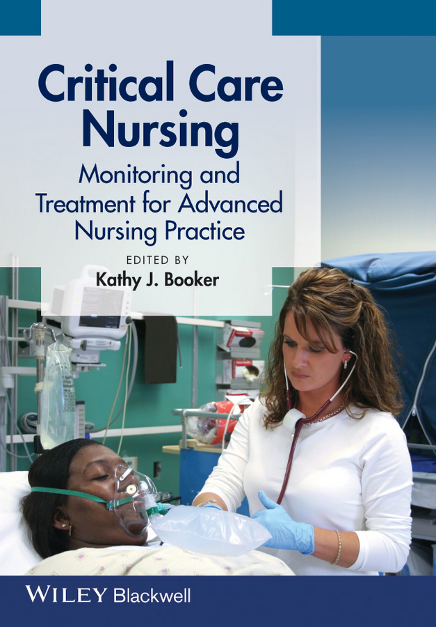 Kathy Booker J. Critical Care Nursing. Monitoring and Treatment for Advanced Nursing Practice купить недорого в Москве