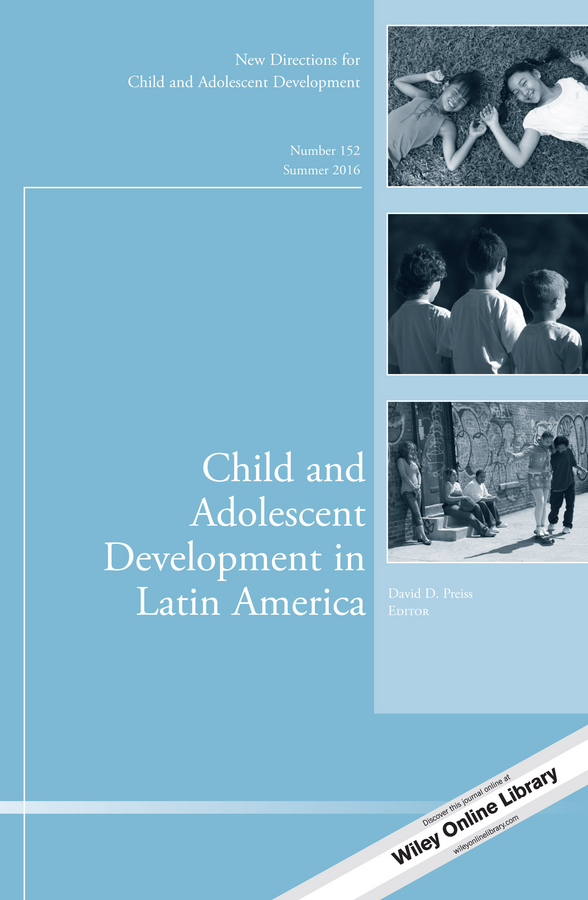 Preiss Child and Adolescent Development in Latin America. New Directions for Child and Adolescent Development, Number 152 brian schiff rereading personal narrative and life course new directions for child and adolescent development number 145