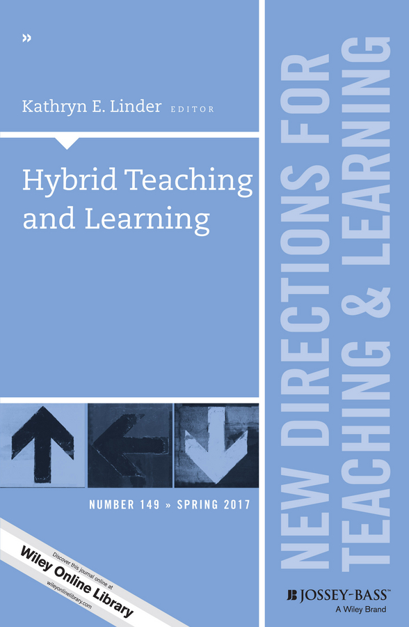 Kathryn Linder E. Hybrid Teaching and Learning. New Directions for Teaching and Learning, Number 149 virginia lee s inquiry guided learning new directions for teaching and learning number 129