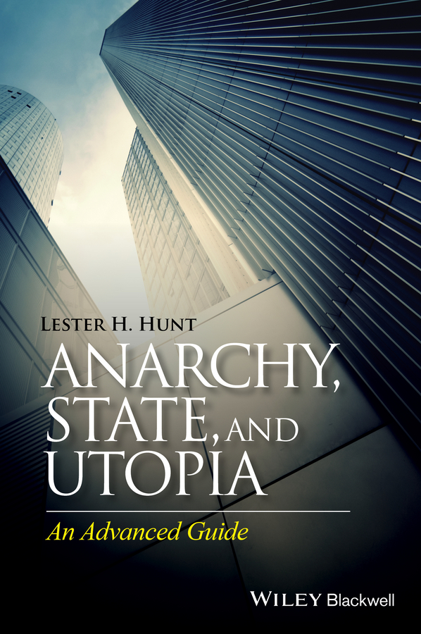 Фото - Lester Hunt H. Anarchy, State, and Utopia. An Advanced Guide robert arp bad arguments 100 of the most important fallacies in western philosophy