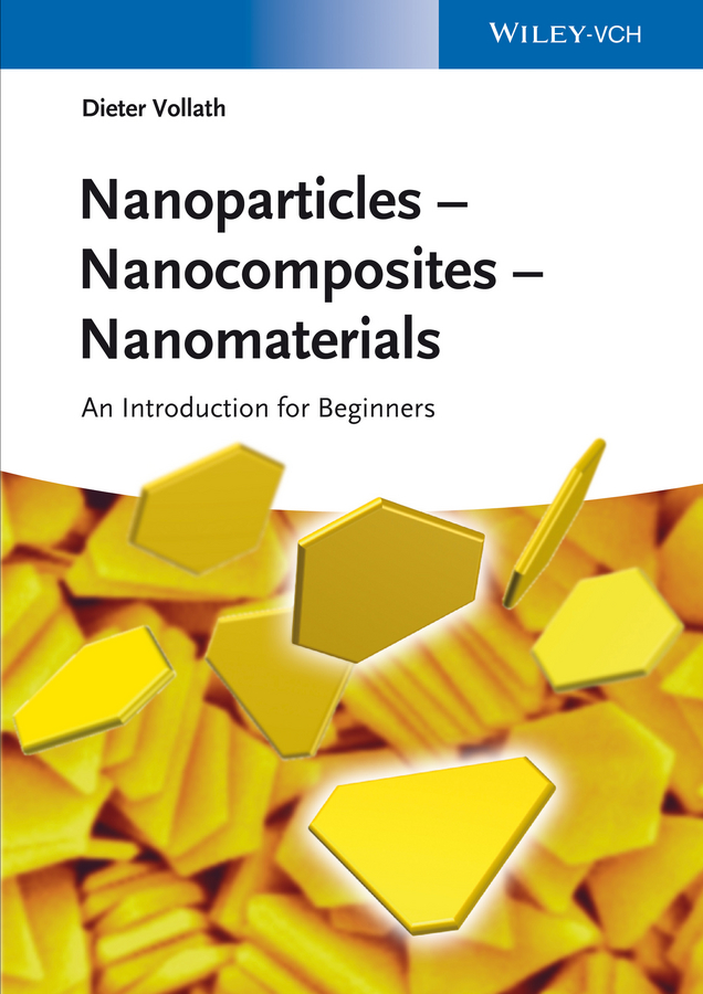 Dieter Vollath Nanoparticles - Nanocomposites – Nanomaterials. An Introduction for Beginners omar manasreh introduction to nanomaterials and devices