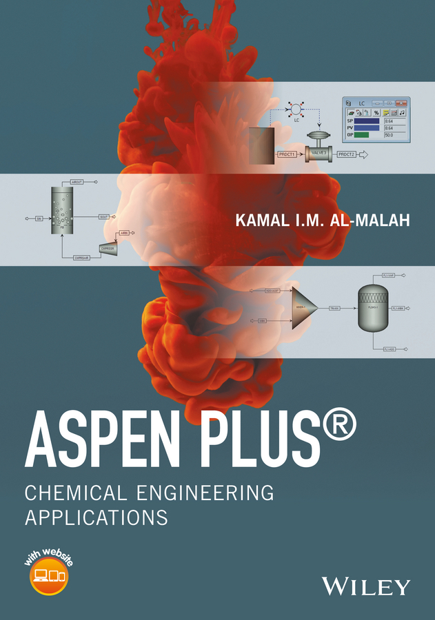 Kamal Al-Malah I.M. Aspen Plus. Chemical Engineering Applications stanley sandler i using aspen plus in thermodynamics instruction a step by step guide