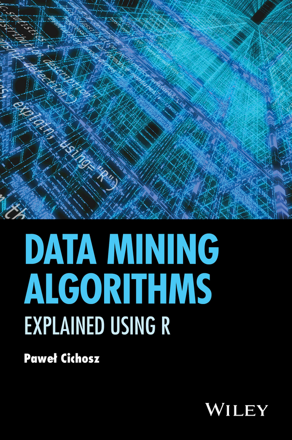 Pawel Cichosz Data Mining Algorithms. Explained Using R application of data mining techniques