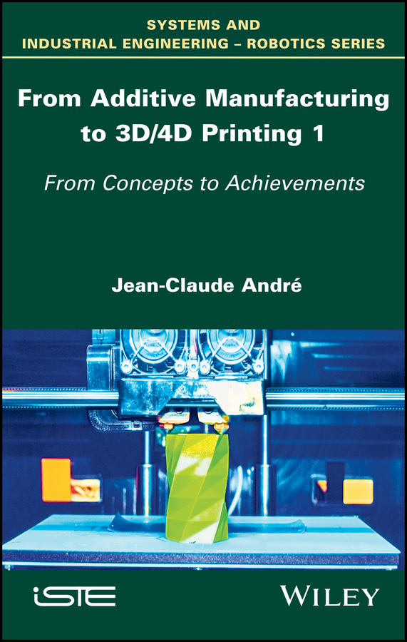 Jean-Claude Andre From Additive Manufacturing to 3D/4D Printing 1. From Concepts to Achievements bouchaib radi material forming processes simulation drawing hydroforming and additive manufacturing
