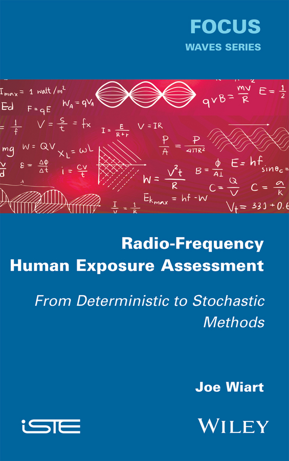 Joe Wiart Radio-Frequency Human Exposure Assessment. From Deterministic to Stochastic Methods
