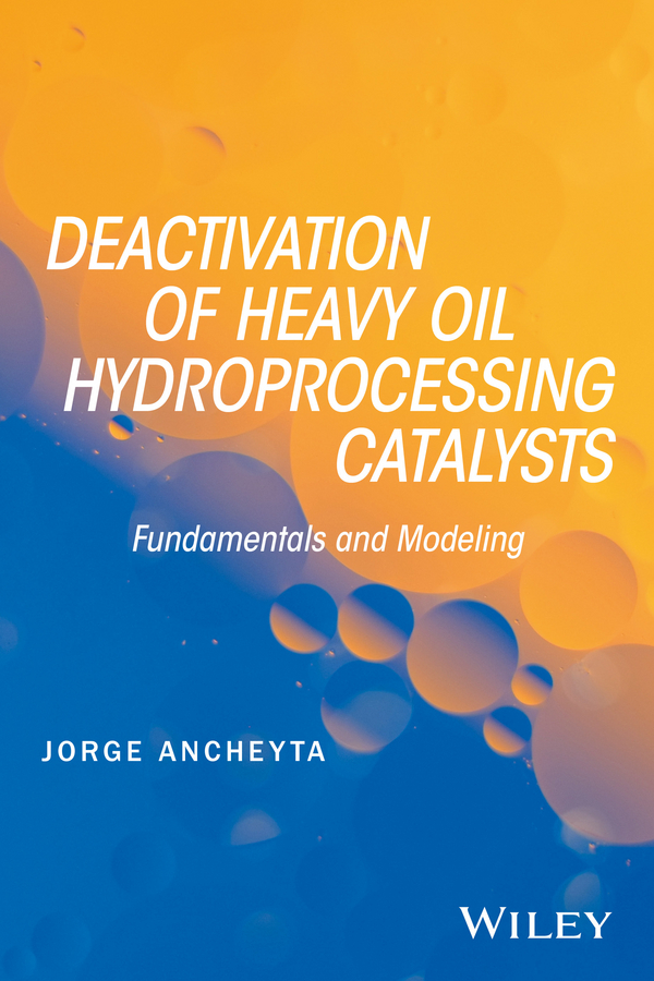 Jorge Ancheyta Deactivation of Heavy Oil Hydroprocessing Catalysts. Fundamentals and Modeling все цены