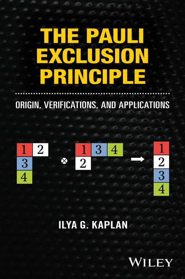Фото Ilya Kaplan G. The Pauli Exclusion Principle. Origin, Verifications, and Applications