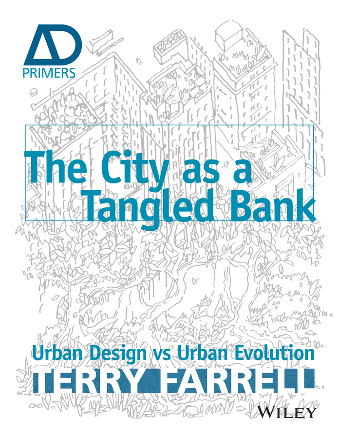 Sir Farrell Terry The City As A Tangled Bank. Urban Design versus Urban Evolution design of urban space