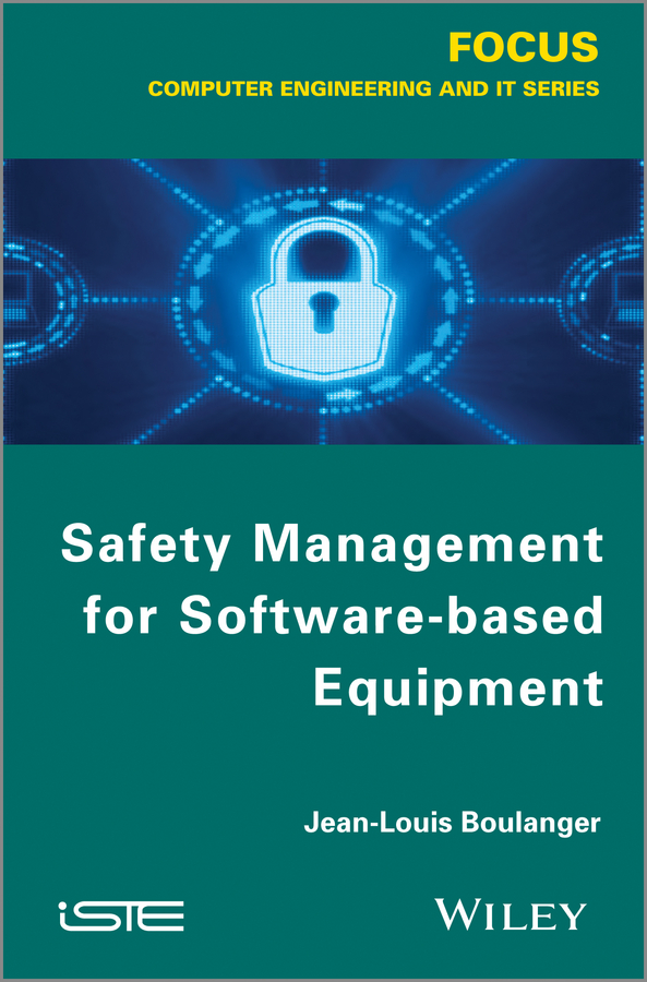 Jean-Louis Boulanger Safety Management of Software-based Equipment jean louis boulanger formal methods industrial use from model to the code