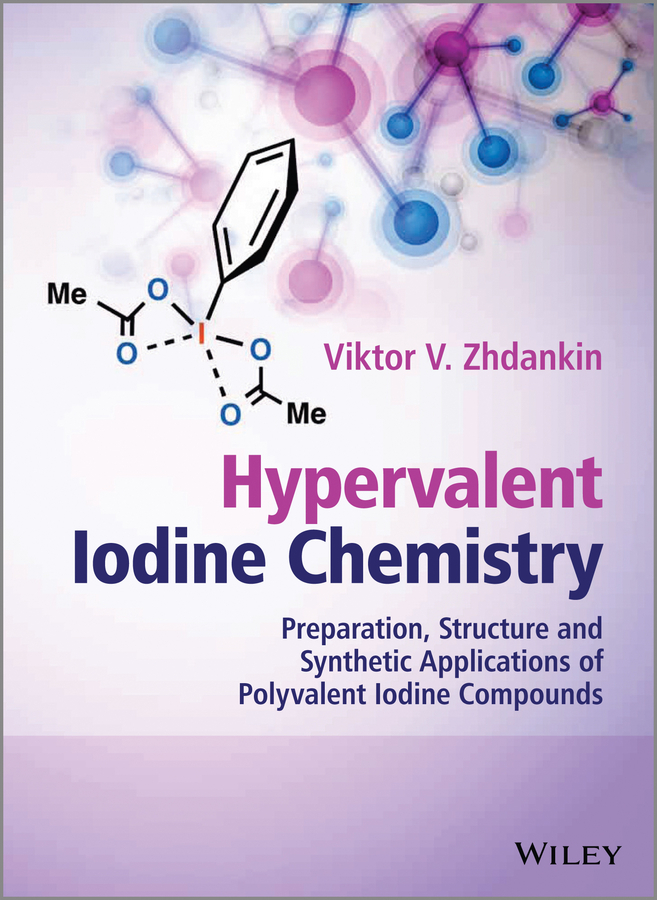 Viktor Zhdankin V. Hypervalent Iodine Chemistry. Preparation, Structure, and Synthetic Applications of Polyvalent Iodine Compounds rattan tanu mimani inorganic hydrazine derivatives synthesis properties and applications