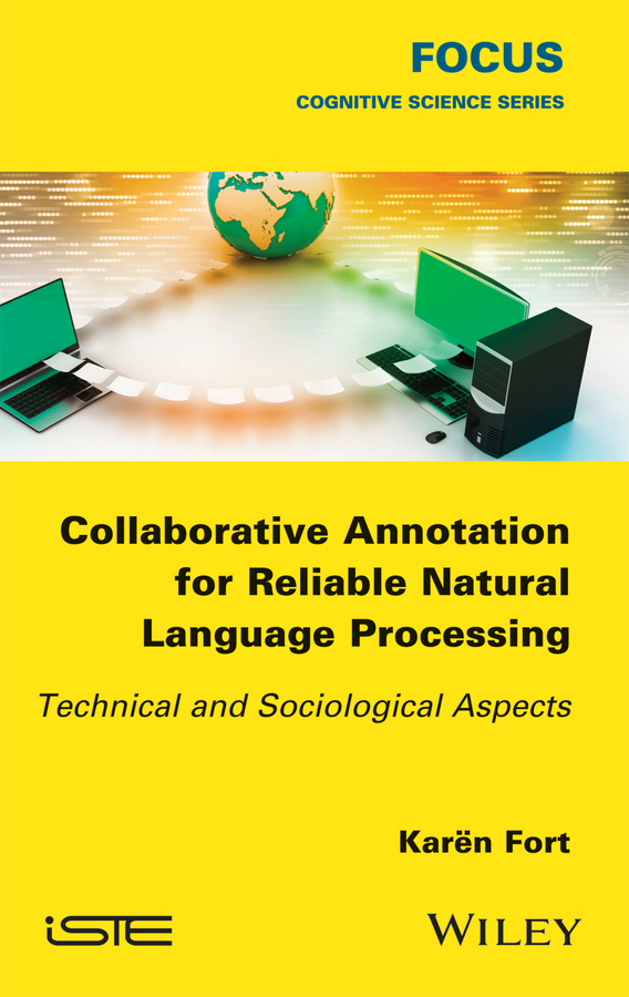 Karën Fort Collaborative Annotation for Reliable Natural Language Processing. Technical and Sociological Aspects цена