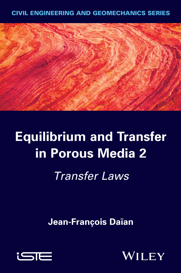 Jean-François Daïan Equilibrium and Transfer in Porous Media 2. Transfer Laws цены