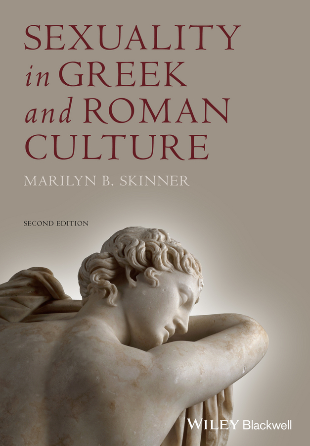 Marilyn Skinner B. Sexuality in Greek and Roman Culture peter hunt ancient greek and roman slavery