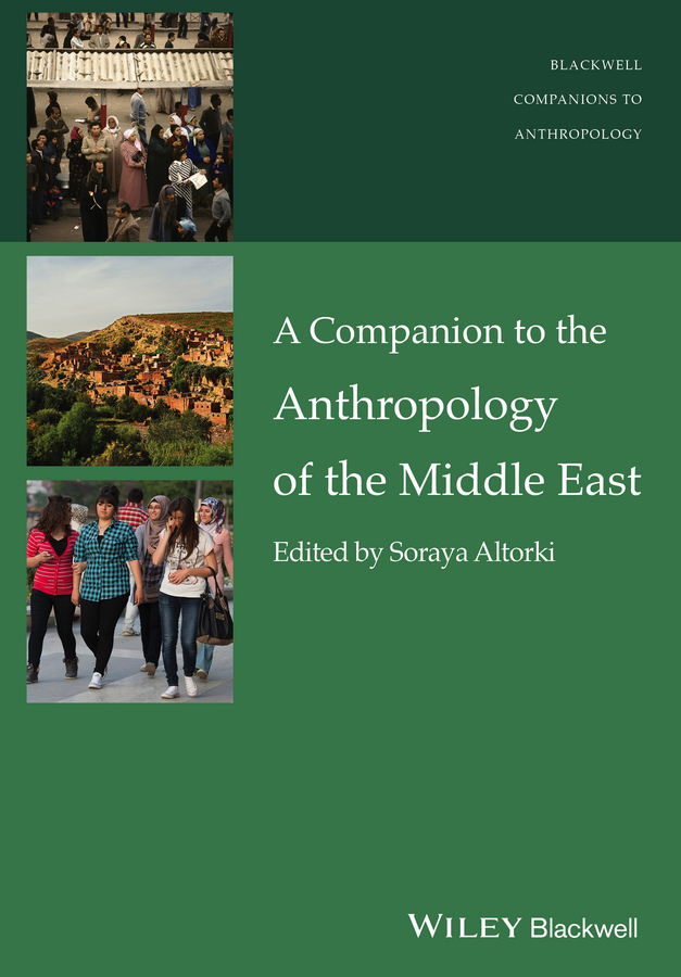 Soraya Altorki A Companion to the Anthropology of the Middle East order and disorder anthropological perspectives