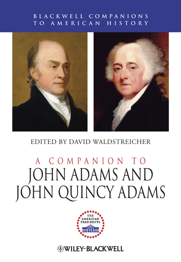 David Waldstreicher A Companion to John Adams and John Quincy Adams john rowe carlos a concise companion to american studies