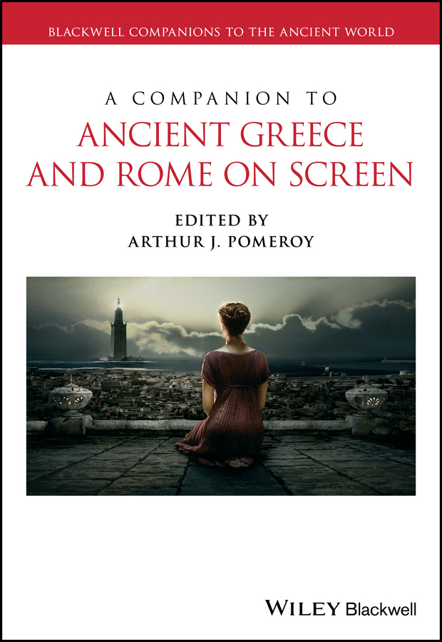 Arthur Pomeroy J. A Companion to Ancient Greece and Rome on Screen the cross to rome