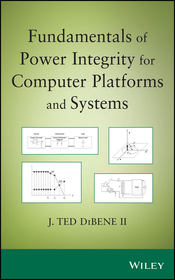 Joseph T. DiBene, II Fundamentals of Power Integrity for Computer Platforms and Systems цена