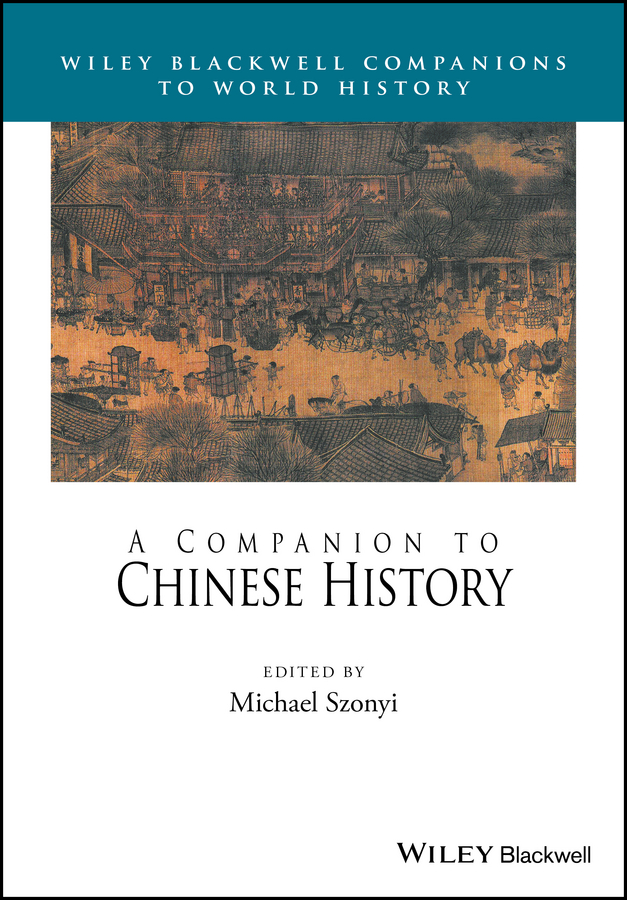 Michael Szonyi A Companion to Chinese History worlds together worlds apart – a history of the modern world from the mongol empire to the present 2e vol 1