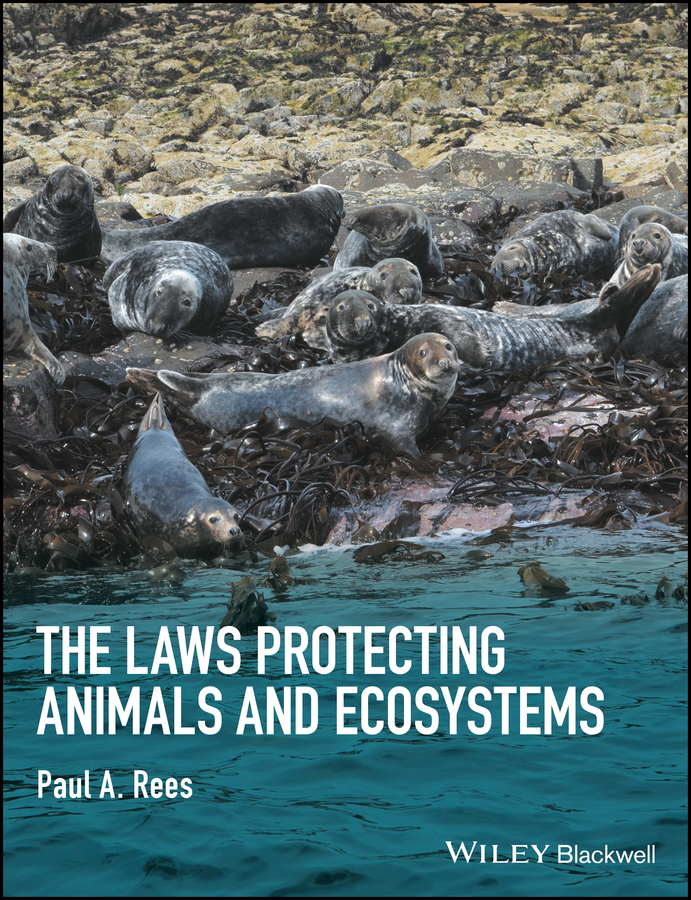 Paul Rees A. The Laws Protecting Animals and Ecosystems paul rees a studying captive animals a workbook of methods in behaviour welfare and ecology isbn 9781118629321