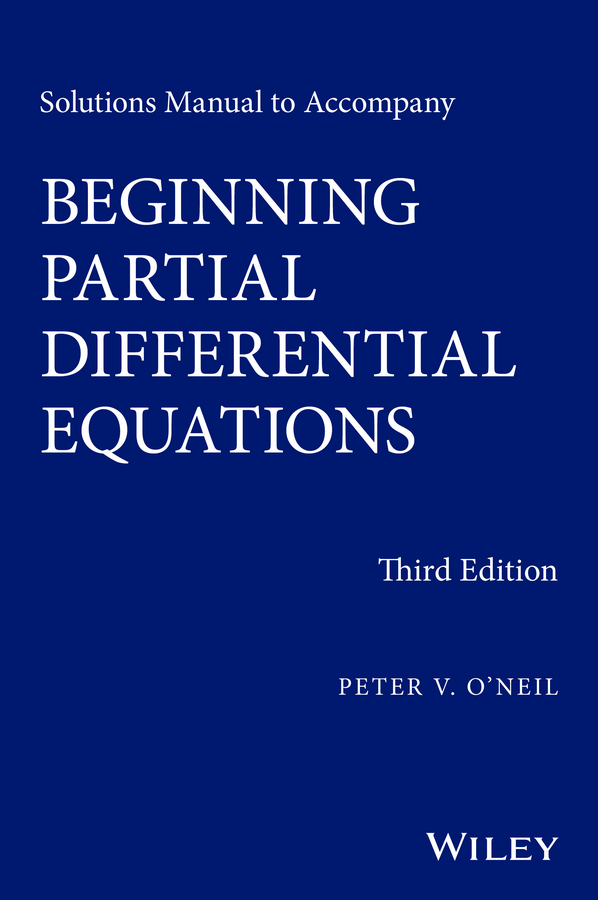 Peter O'Neil V. Solutions Manual to Accompany Beginning Partial Differential Equations michael greenberg d solutions manual to accompany ordinary differential equations