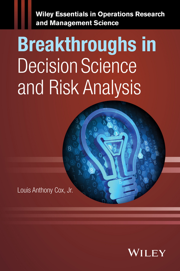 Louis Anthony Cox, Jr. Breakthroughs in Decision Science and Risk Analysis indentification for prediction and decision