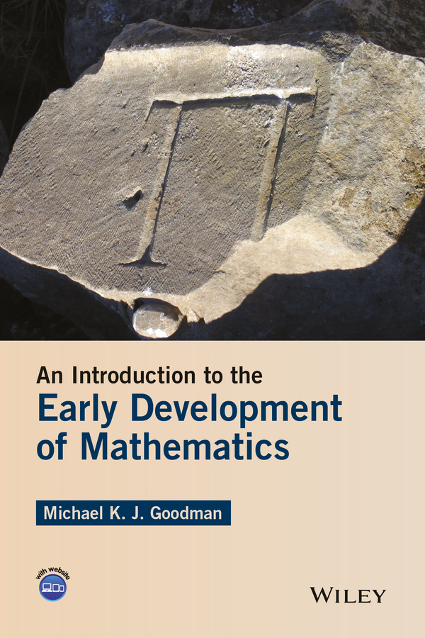 Michael K. J. Goodman An Introduction to the Early Development of Mathematics цена