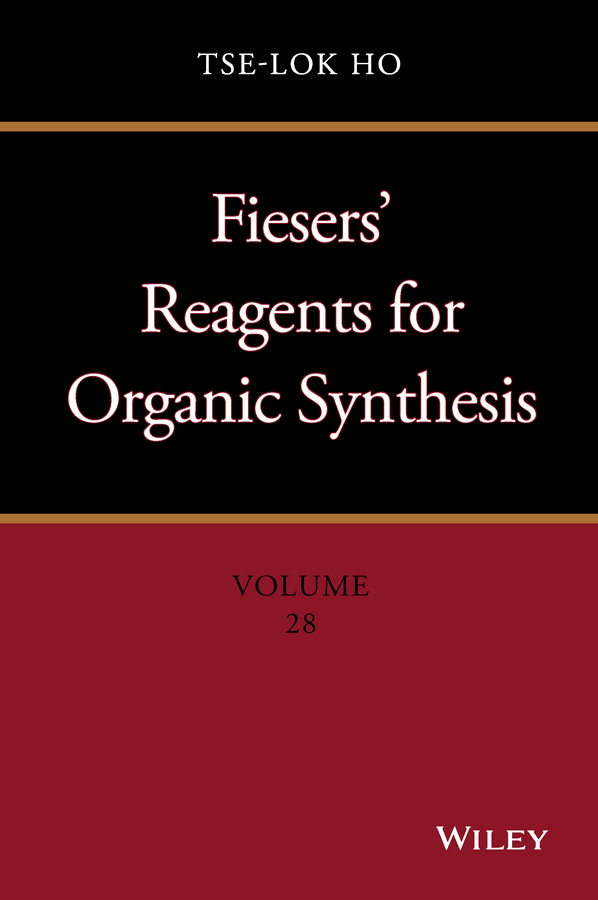 Tse-lok Ho Fiesers' Reagents for Organic Synthesis, Volume 28 leo paquette a handbook of reagents for organic synthesis sulfur containing reagents