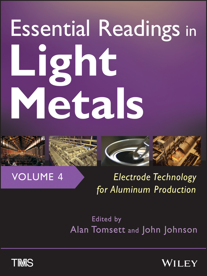 Alan Tomsett Essential Readings in Light Metals, Electrode Technology for Aluminum Production все цены