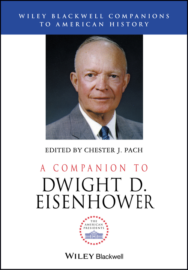 Chester Pach J. A Companion to Dwight D. Eisenhower