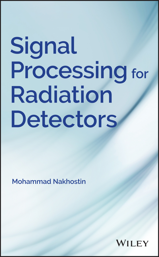 Mohammad Nakhostin Signal Processing for Radiation Detectors