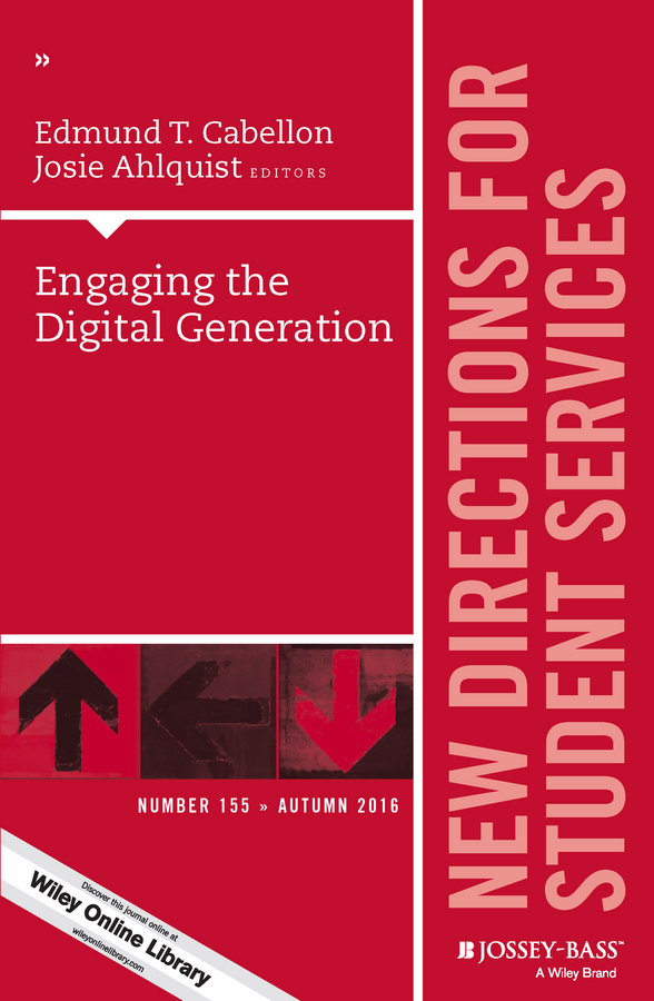 Josie Ahlquist Engaging the Digital Generation. New Directions for Student Services, Number 155 shannon ellis e strategic planning in student affairs new directions for student services number 132