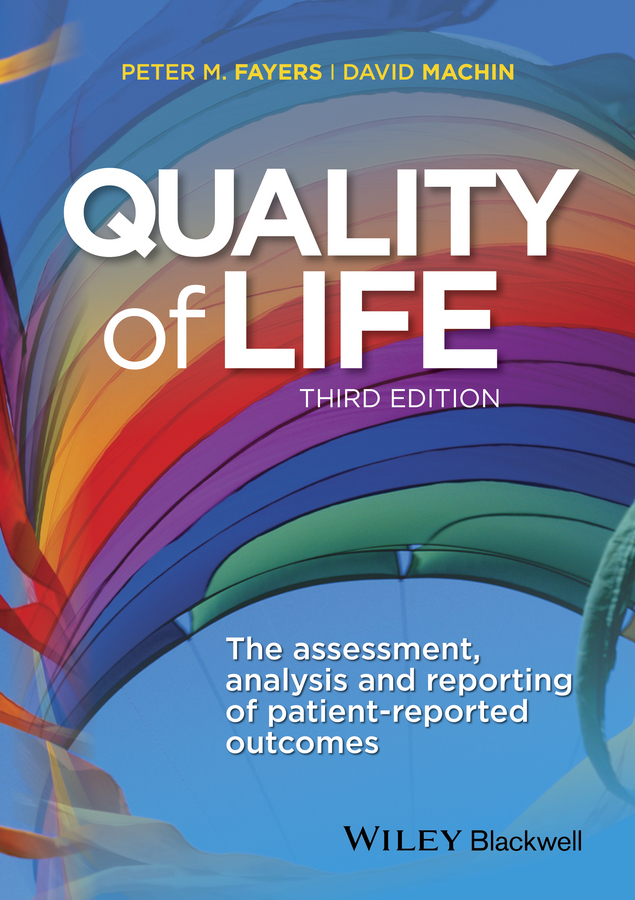 David Machin Quality of Life. The Assessment, Analysis and Reporting of Patient-reported Outcomes