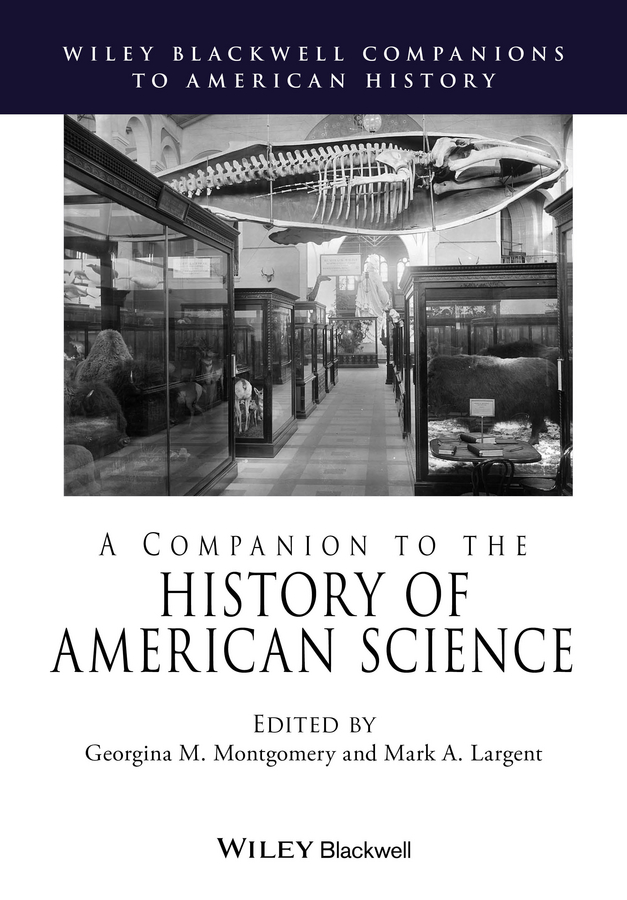 Mark Largent A. A Companion to the History of American Science lee fanning mission monsters the inhuman zoo super science showcase