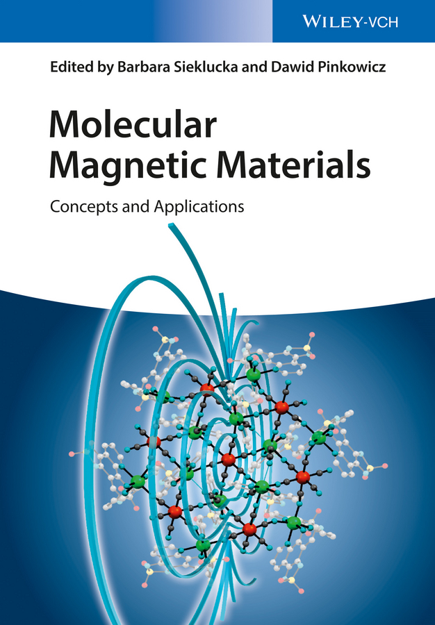 Barbara Sieklucka Molecular Magnetic Materials. Concepts and Applications